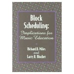 Block Scheduling: Implications for Music Education . Textbook . Miles/Blocher