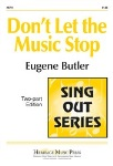 Dont' Let The Music Stop . Choir (2-part) . Butler